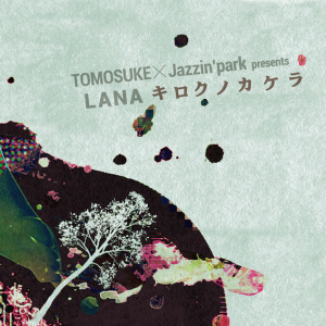 TOMOSUKE Jazzin'park LANA KONAMI 村上来渚 キロクノカケラ
